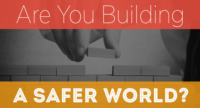 Are You Building a Safer World?