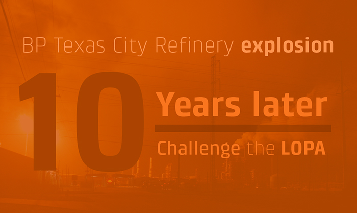 Challenge the LOPA - 10th anniversary of the BP Texas City Refinery explosion