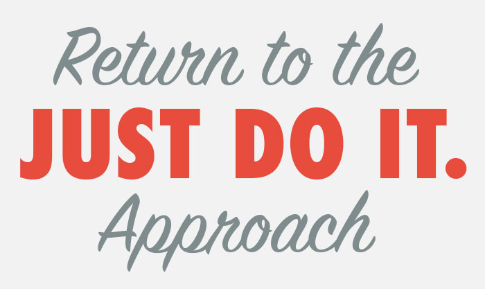"Return to the ""Just Do It"" Approach"