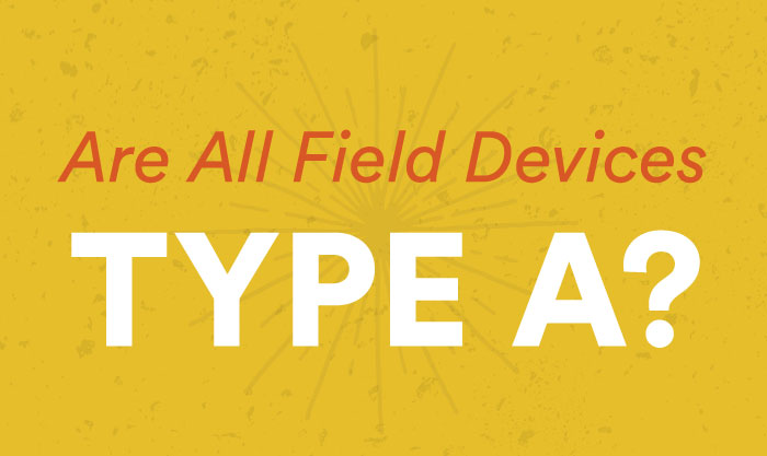 Are All Field Devices Type A?