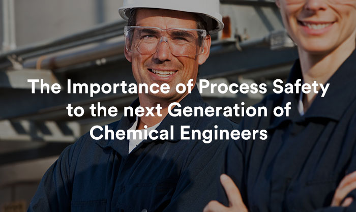 The Importance of Process Safety to the next Generation of Chemical Engineers