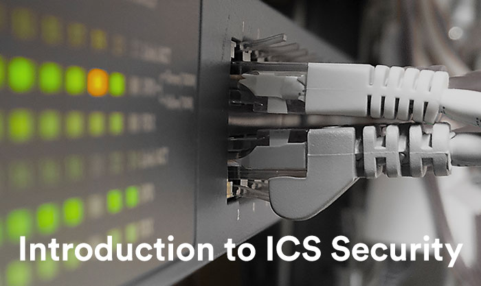 Introduction to ICS Security - Pt. 1 - What is ICS Security and Why it Is Important