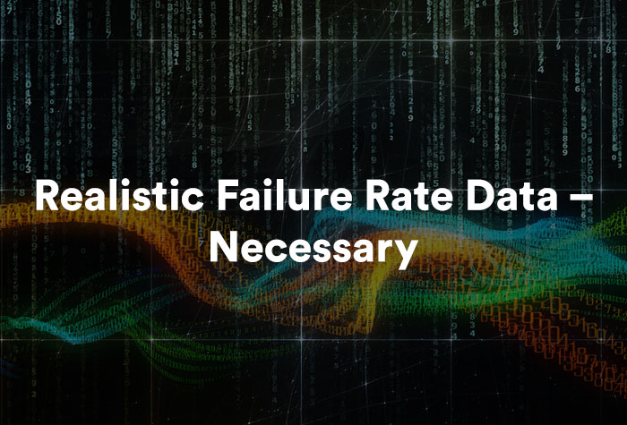 Realistic Failure Rate Data – Necessary
