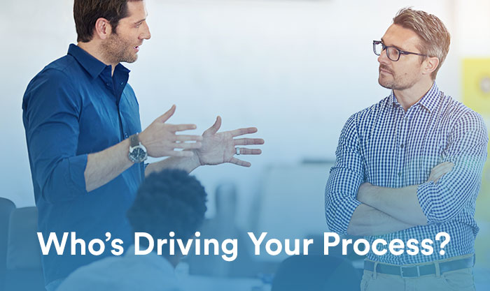 Who's Driving Your Process?