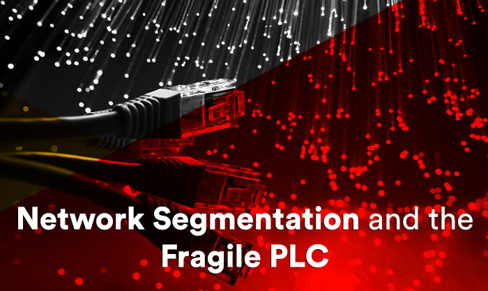 Network Segmentation and the Fragile PLC