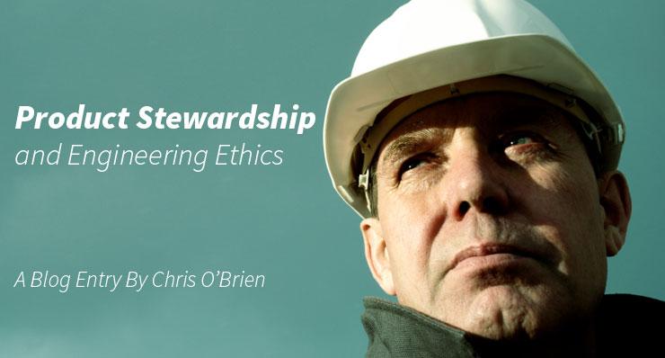 Product Stewardship and Engineering Ethics