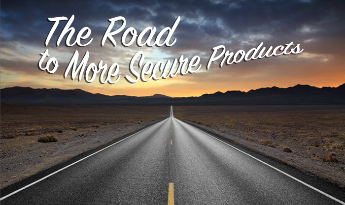 The Road to More Secure Products