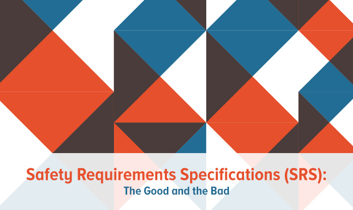 Safety Requirements Specifications (SRS):  The Good and the Bad