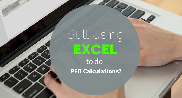 Still Using Excel to do PFD Calculations?