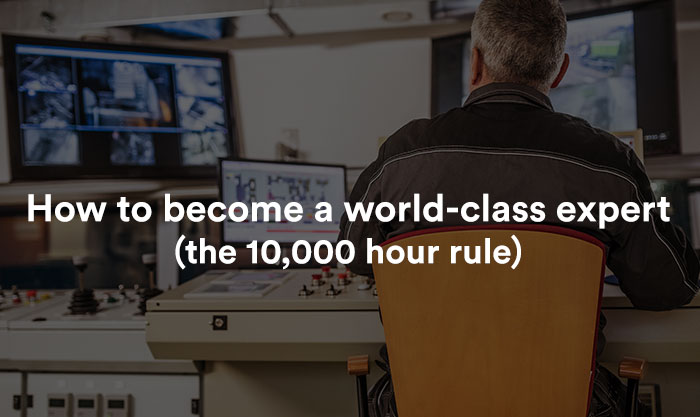 How to become a world-class expert (the 10,000 hour rule)