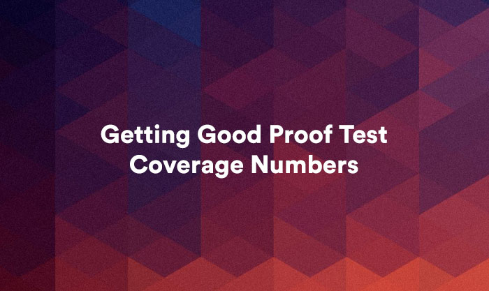 Getting Good Proof Test Coverage Numbers
