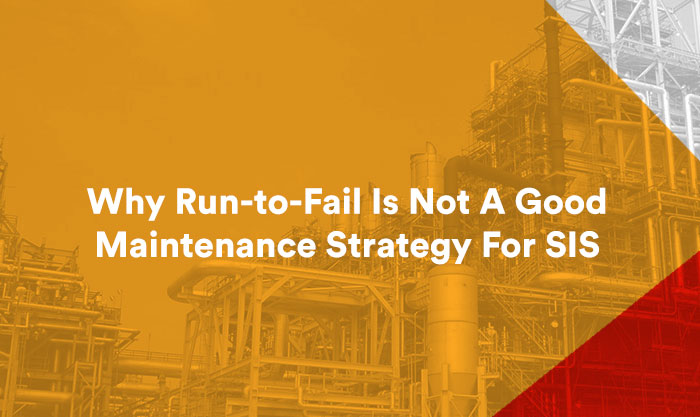 Why Run-to-Fail Is Not A Good Maintenance Strategy For SIS