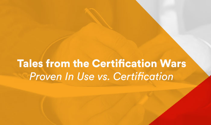 Tales from the Certification Wars - Proven In Use versus Certification