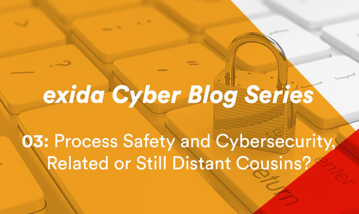 exida Cyber Blog Series 03 - Process Safety and Cybersecurity, Related or Still Distant Cousins?