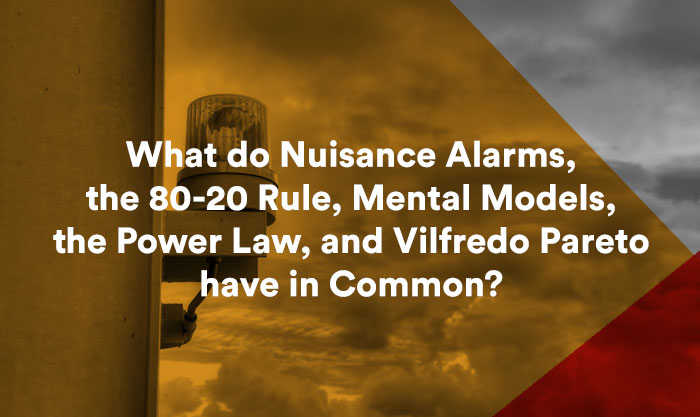 What do Nuisance Alarms, the 80-20 Rule, Mental Models, and More Have in Common?