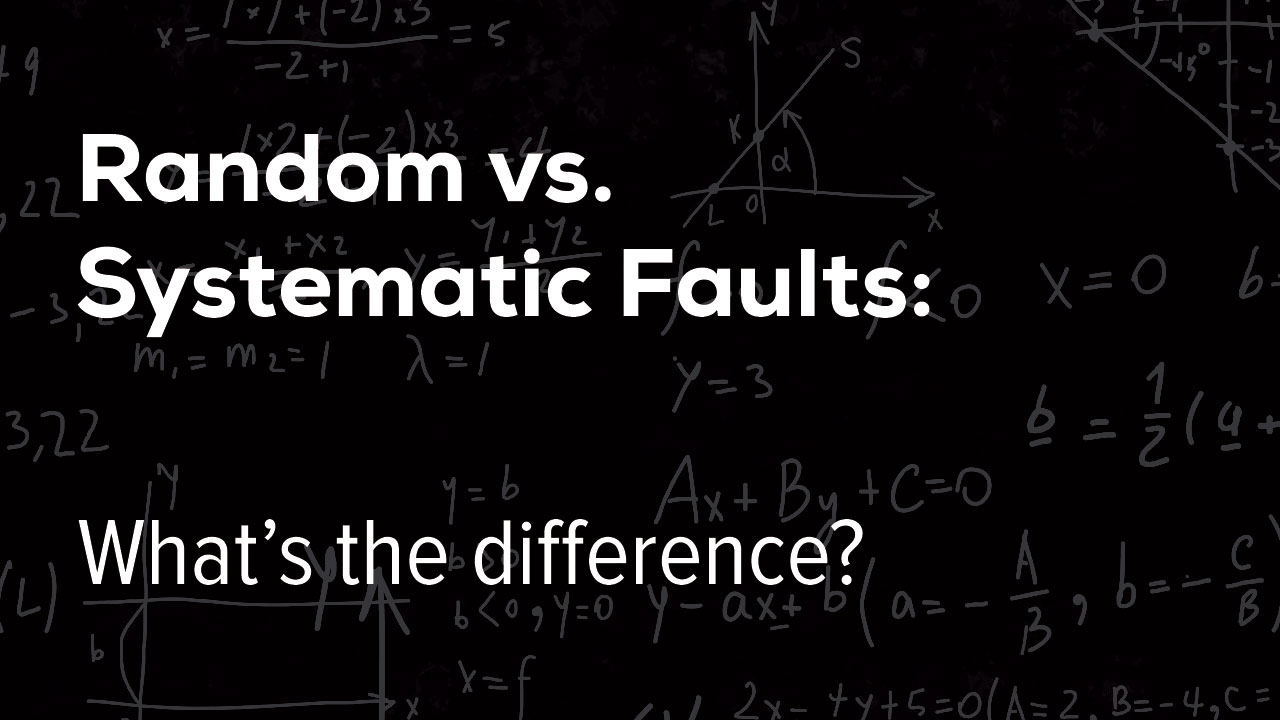 Random versus Systematic Faults: What's the difference?