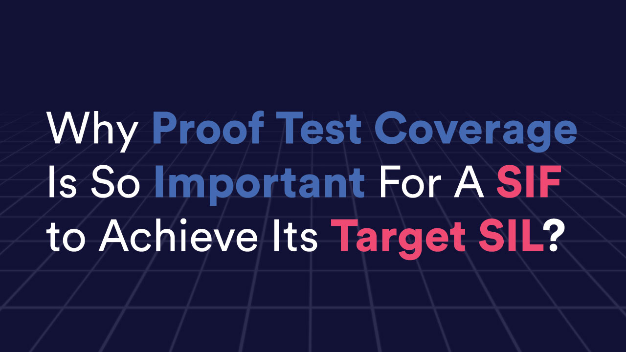 Why Proof Test Coverage Is So Important For A SIF to Achieve Its Target SIL?