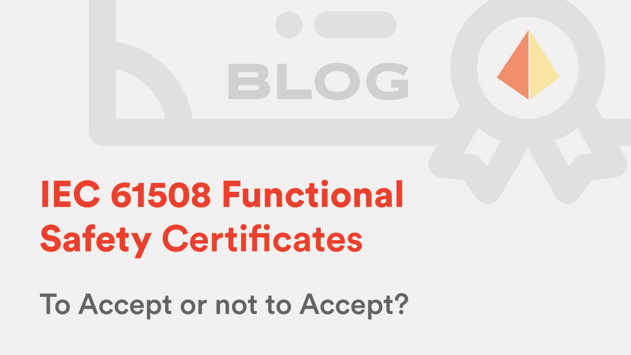 IEC 61508 Functional Safety Certificates - To Accept or not to Accept?