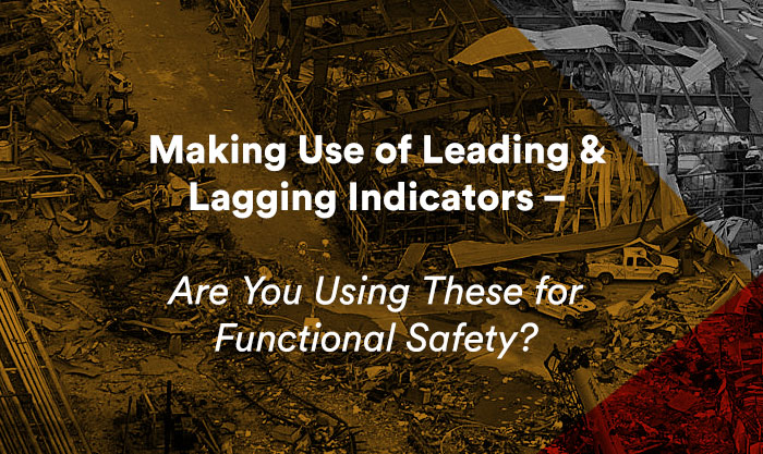 Making Use of Leading and Lagging Indicators – Are You Using These for Functional Safety?
