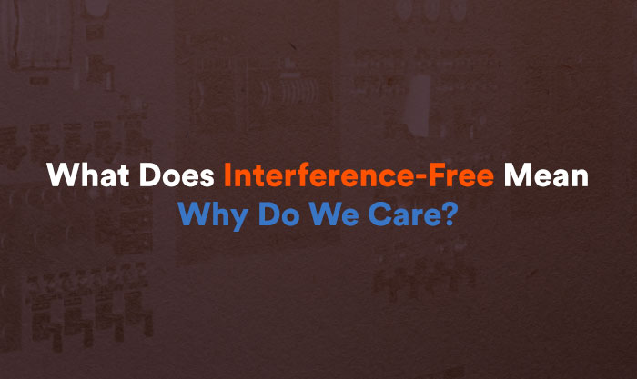 So what does Interference-Free mean?  And why do we care?