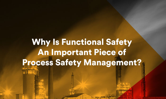 Why Is Functional Safety An Important Piece of Process Safety Management?