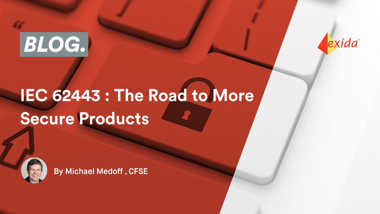 IEC 62443 : The Road to More Secure Products