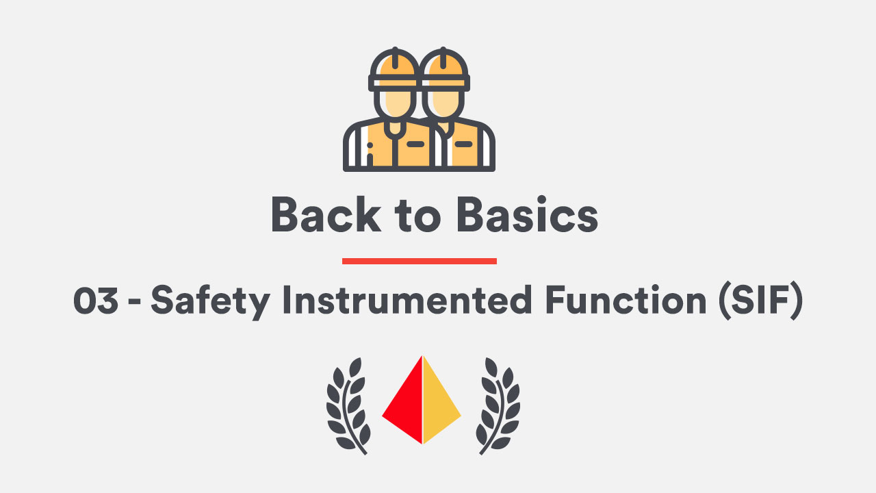 Back to Basics! 03 - Safety Instrumented Function (SIF)