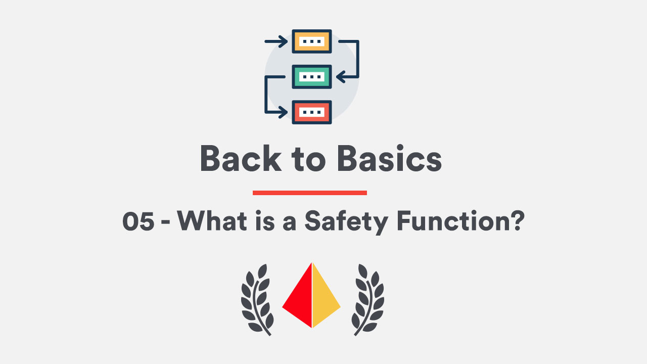 Back to Basics 05 – What is a Safety Function?