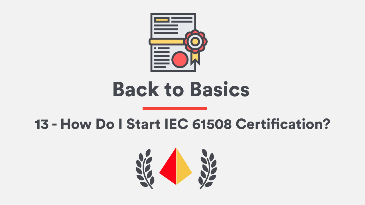 Back to Basics 13 - How Do I Start IEC 61508 Certification?