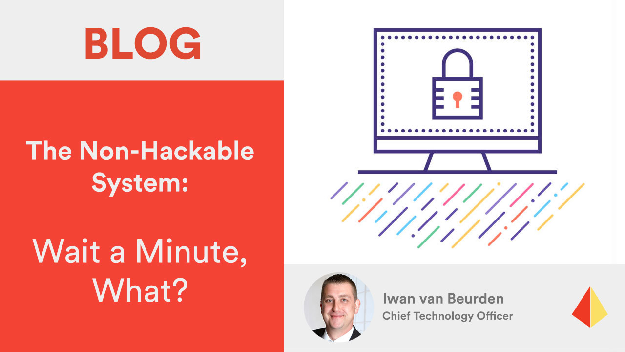 The Non-Hackable System – Wait a Minute, What?
