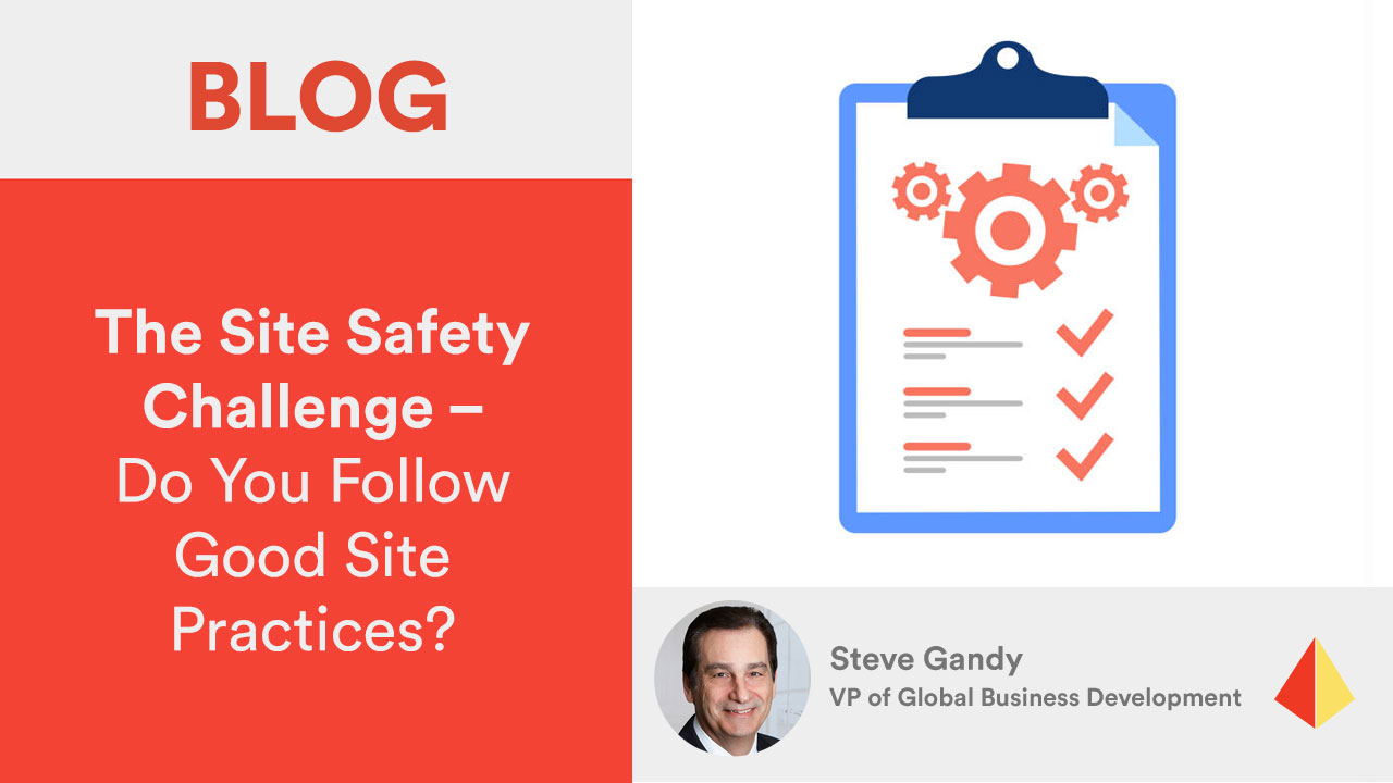 The Site Safety Challenge – Do You Follow Good Site Practices?