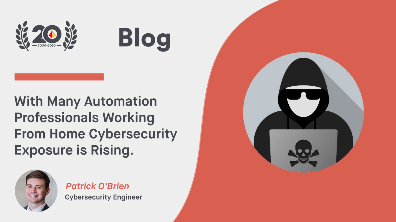 With Many Automation Professionals Working From Home Cybersecurity Exposure is Rising