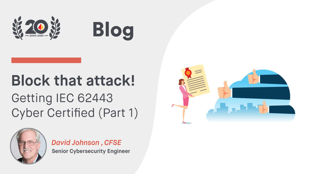 Block that attack!  Getting IEC 62443 Cyber Certified (Part 1)
