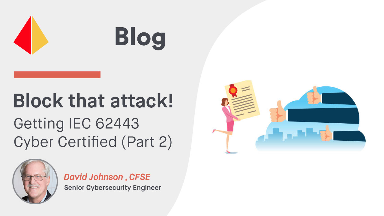 Block that attack!  Getting IEC 62443 Cyber Certified (Part 2)